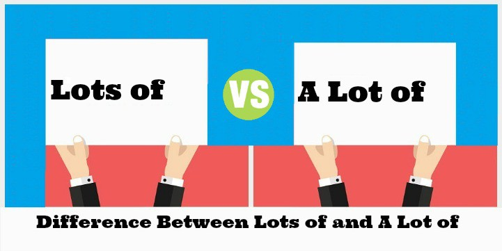 Difference Between Lots of and A Lot of